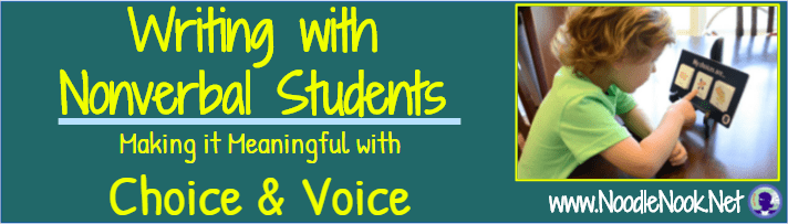 Choice and Voice for Every Student… Are you Writing with Nonverbal Students?
