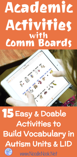 15 Easy and Doable Academic Activities with Comm Boards to build vocabulary. If you don't do these things, pick one and start today!