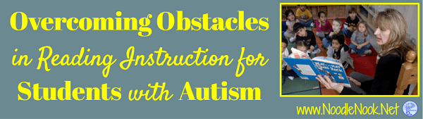 Overcoming Obstacles in Reading Instruction for Students with Autism