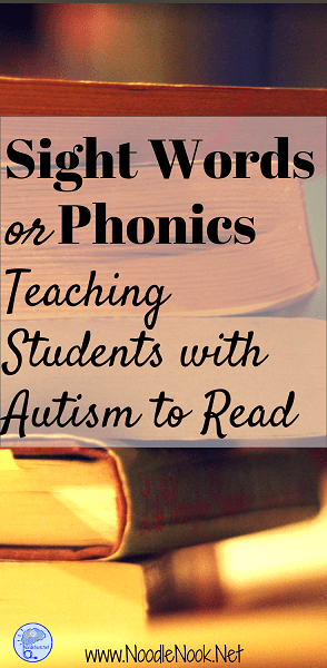 Should you use Phonics or Sight Words when teaching reading to students with Autism? Read more to find out the best approach!